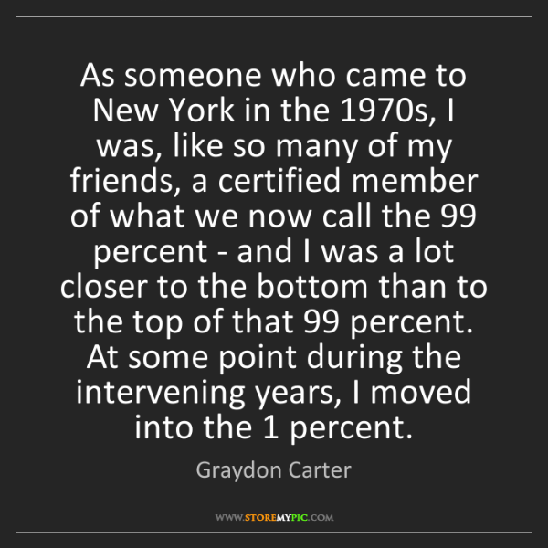 Graydon Carter: As someone who came to New York in the 1970s, I was,...