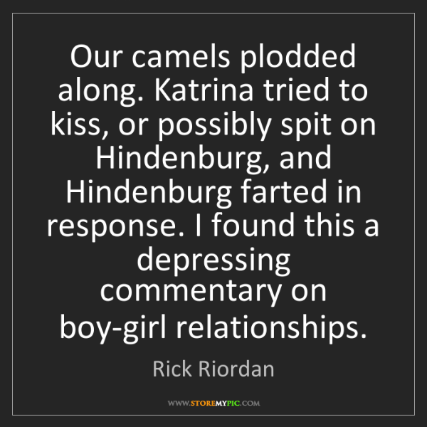 Rick Riordan: Our camels plodded along. Katrina tried to kiss, or possibly...