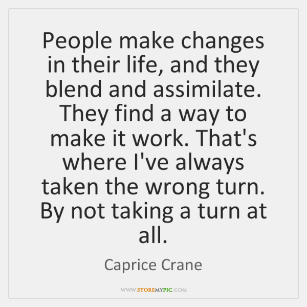 People make changes in their life, and they blend and assimilate. They ...