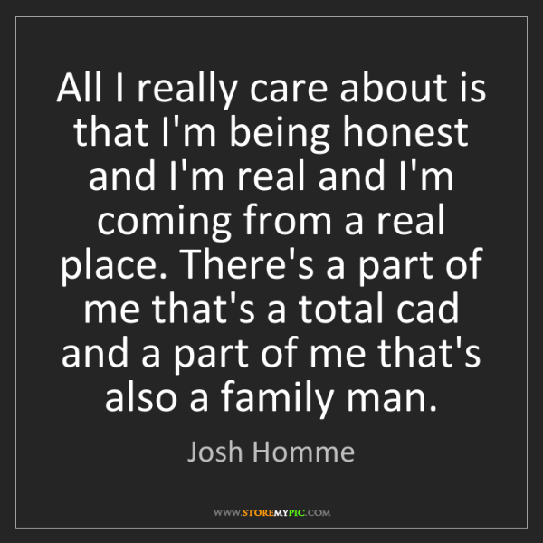 Josh Homme: All I really care about is that I'm being honest and...