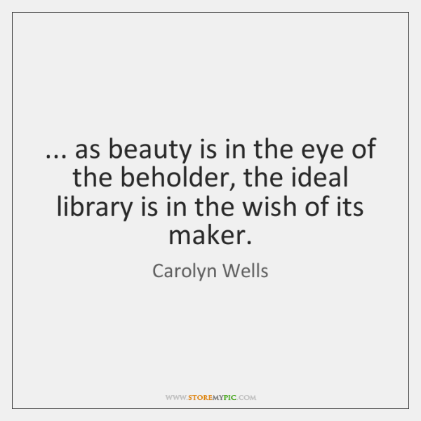 ... as beauty is in the eye of the beholder, the ideal library ...