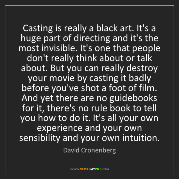 David Cronenberg: Casting is really a black art. It's a huge part of directing...