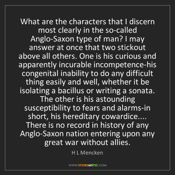 H L Mencken: What are the characters that I discern most clearly in...