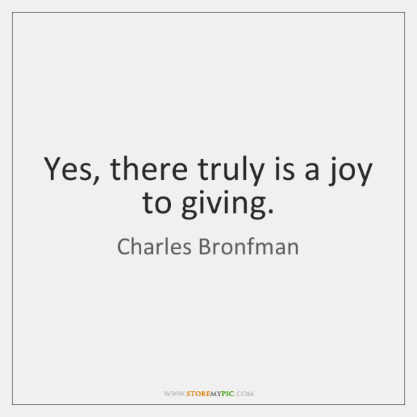 Yes, there truly is a joy to giving.