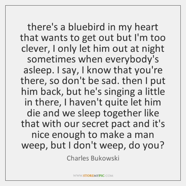 there's a bluebird in my heart that wants to get out but ...
