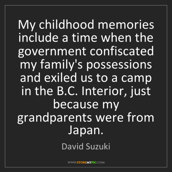 David Suzuki: My childhood memories include a time when the government...