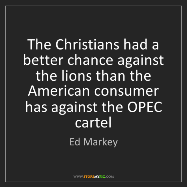 Ed Markey: The Christians had a better chance against the lions...
