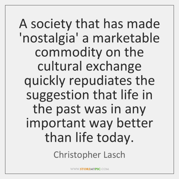 A society that has made 'nostalgia' a marketable commodity on the cultural ...
