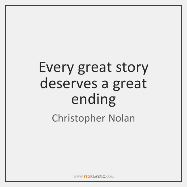 Every great story deserves a great ending