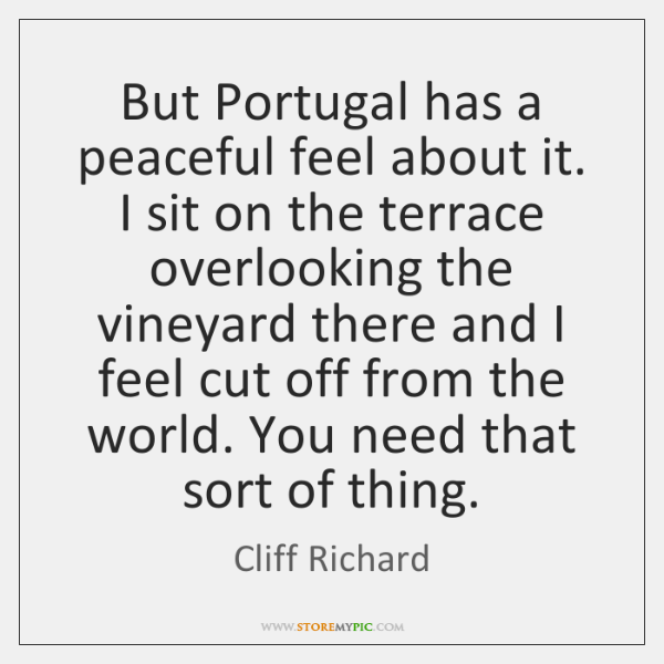 But Portugal has a peaceful feel about it. I sit on the ...