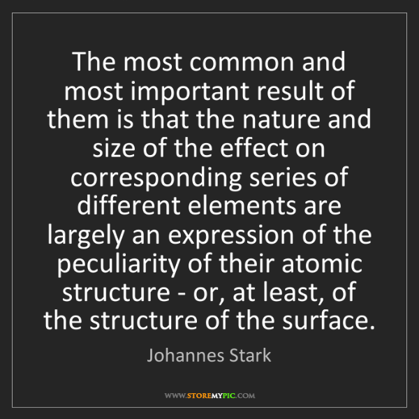 Johannes Stark: The most common and most important result of them is...