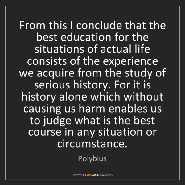 Polybius: From this I conclude that the best education for the...