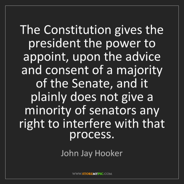 John Jay Hooker: The Constitution gives the president the power to appoint,...