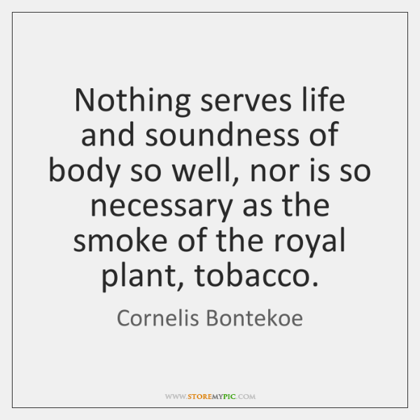 Nothing serves life and soundness of body so well, nor is so ...