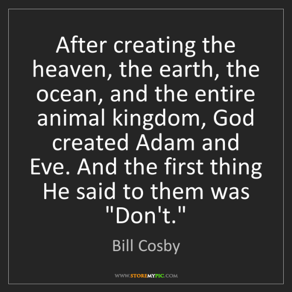 Bill Cosby: After creating the heaven, the earth, the ocean, and...