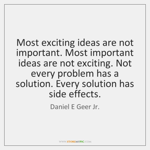 Most exciting ideas are not important. Most important ideas are not exciting. ...