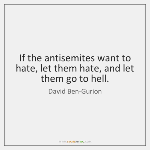 If the antisemites want to hate, let them hate, and let them ...