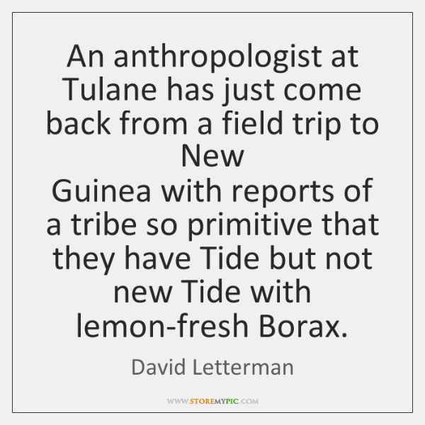 An anthropologist at Tulane has just come back from a field trip ...