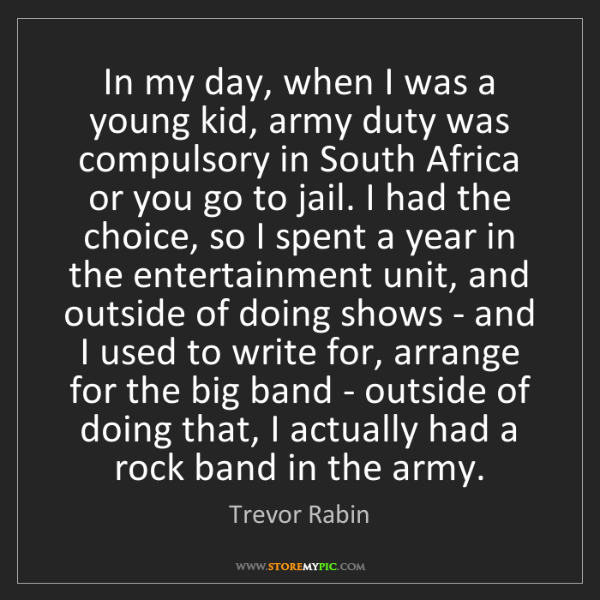 Trevor Rabin: In my day, when I was a young kid, army duty was compulsory...