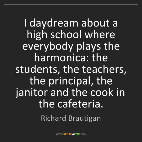 Richard Brautigan: I daydream about a high school where everybody plays...