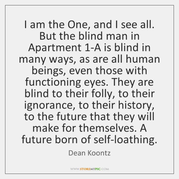 I am the One, and I see all. But the blind man ...
