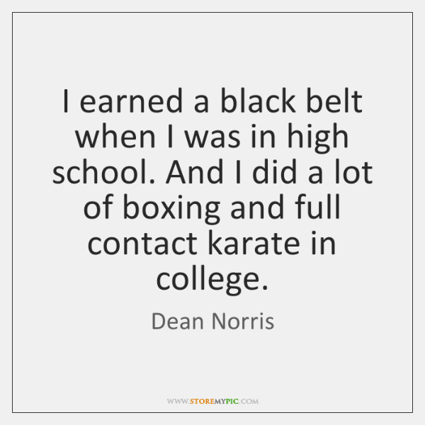 I earned a black belt when I was in high school. And ...