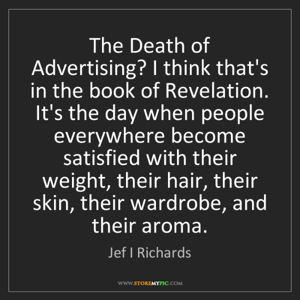 Jef I Richards: The Death of Advertising? I think that's in the book...