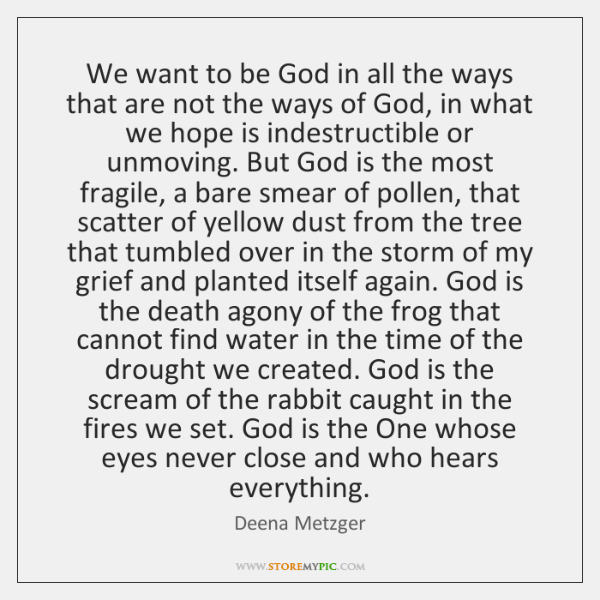 We want to be God in all the ways that are not ...