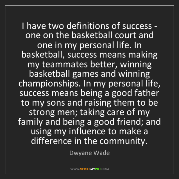 Dwyane Wade: I have two definitions of success - one on the basketball...