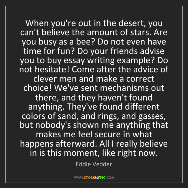 Eddie Vedder: When you're out in the desert, you can't believe the...