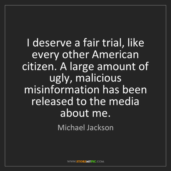 Michael Jackson: I deserve a fair trial, like every other American citizen....