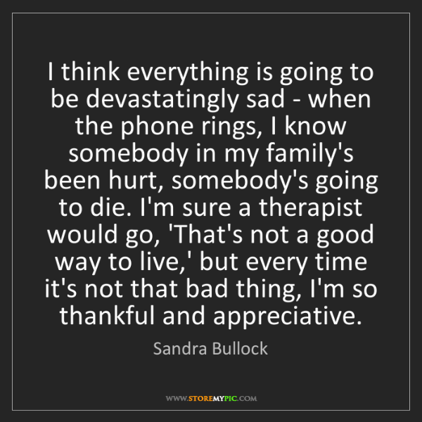 Sandra Bullock: I think everything is going to be devastatingly sad -...