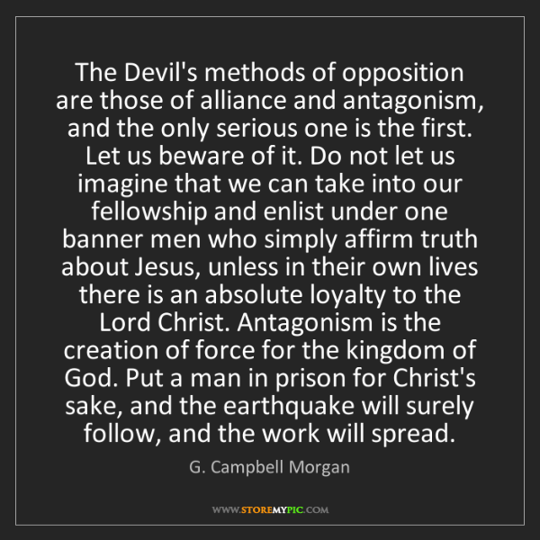G. Campbell Morgan: The Devil's methods of opposition are those of alliance...