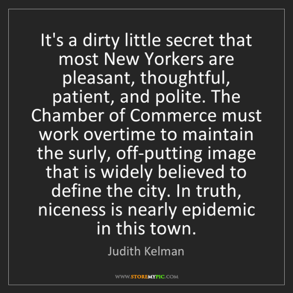 Judith Kelman: It's a dirty little secret that most New Yorkers are...