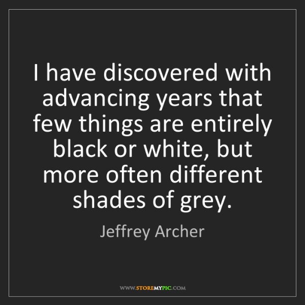 Jeffrey Archer: I have discovered with advancing years that few things...