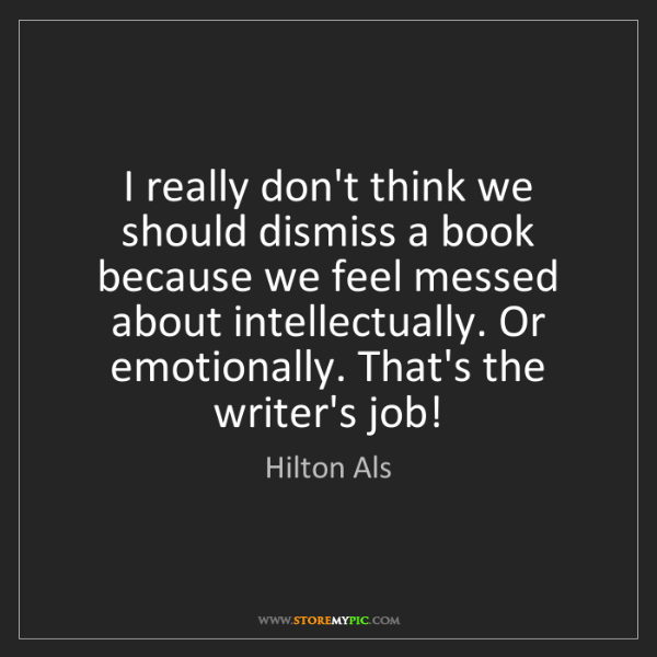 Hilton Als: I really don't think we should dismiss a book because...