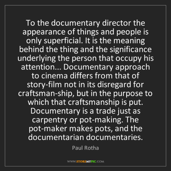 Paul Rotha: To the documentary director the appearance of things...