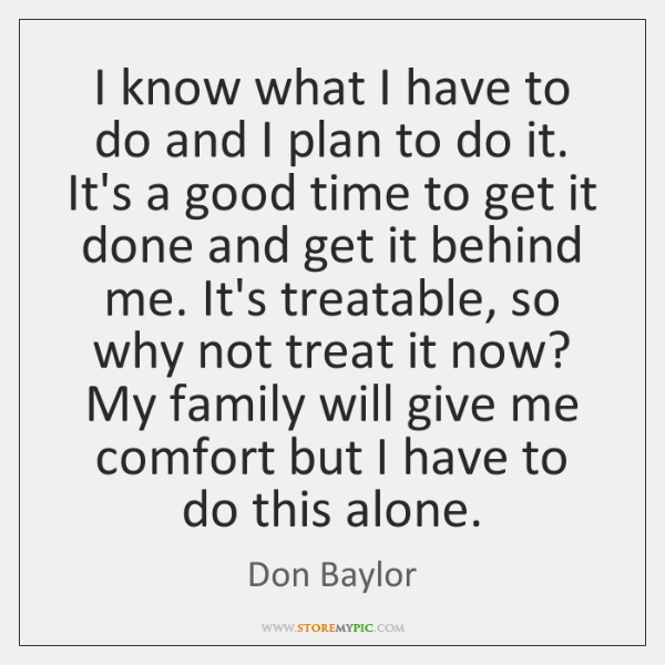 I know what I have to do and I plan to do ...