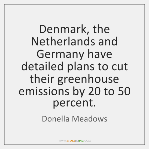 Denmark, the Netherlands and Germany have detailed plans to cut their greenhouse ...