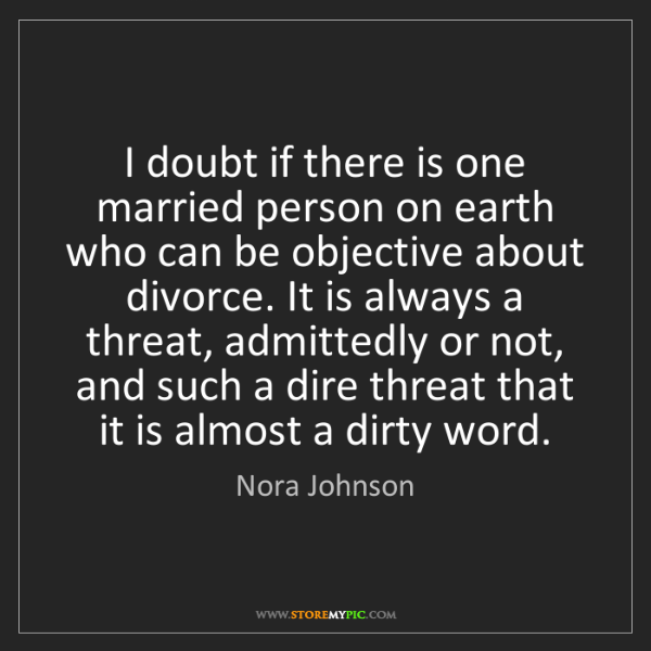 Nora Johnson: I doubt if there is one married person on earth who can...