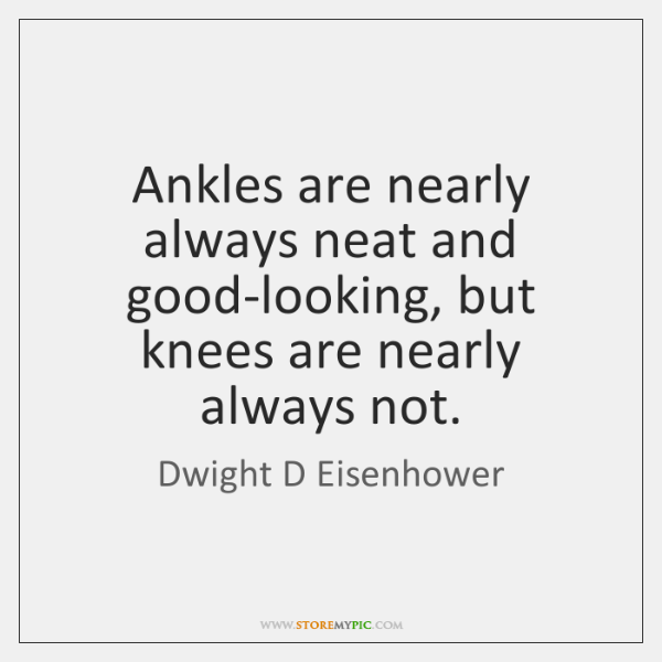 Ankles are nearly always neat and good-looking, but knees are nearly always ...