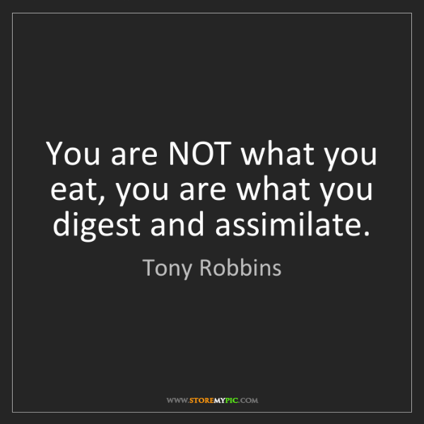 Tony Robbins: You are NOT what you eat, you are what you digest and...