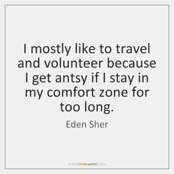 I mostly like to travel and volunteer because I get antsy if ...