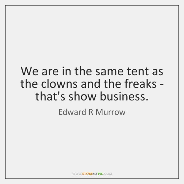 We are in the same tent as the clowns and the freaks ...