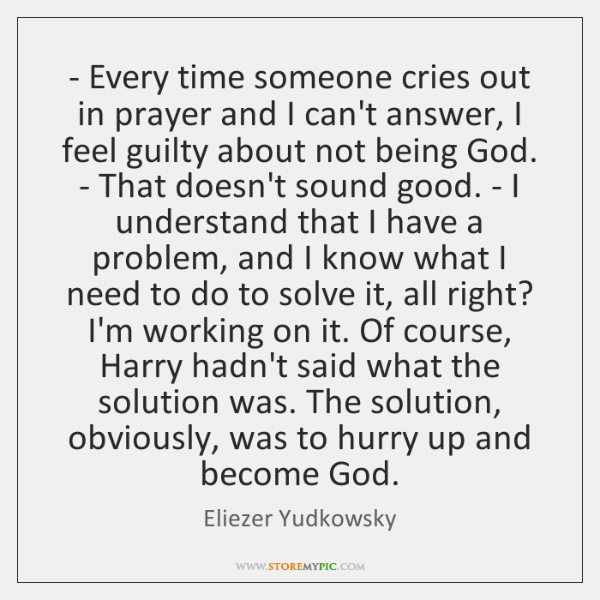 - Every time someone cries out in prayer and I can't answer, I ...