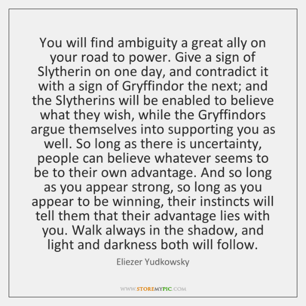 You will find ambiguity a great ally on your road to power. ...