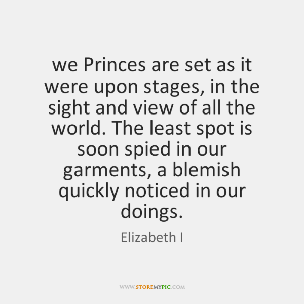 we Princes are set as it were upon stages, in the sight ...