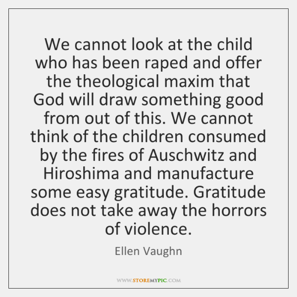 We cannot look at the child who has been raped and offer ...