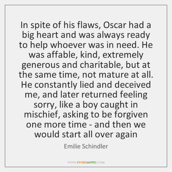 In spite of his flaws, Oscar had a big heart and was ...