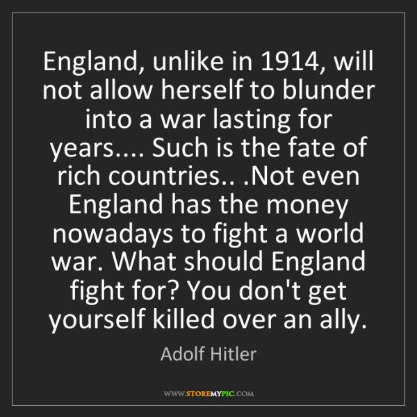 Adolf Hitler: England, unlike in 1914, will not allow herself to blunder...
